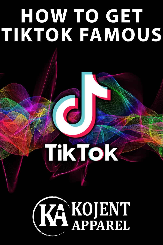How To Get TikTok Famous - Kojent Apparel